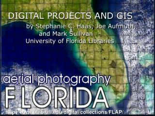 DIGITAL PROJECTS AND GIS by Stephanie C. Haas, Joe Aufmuth,