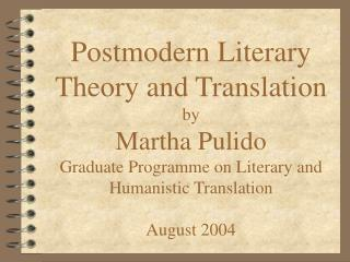 Postmodern Literary Theory and Translation by Martha Pulido Graduate Programme on Literary and Humanistic Translation Au