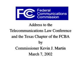 Address to the  Telecommunications Law Conference  and the Texas Chapter of the FCBA by