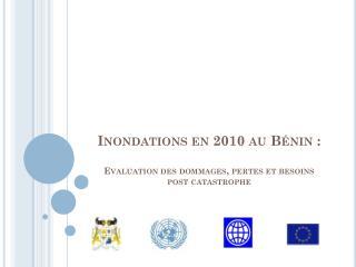 Inondations en 2010 au Bénin : Evaluation des dommages, pertes et besoins post catastrophe