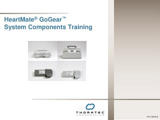 HeartMate ®  GoGear ™ System Components Training