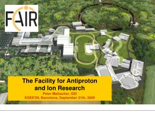 The Facility for Antiproton  and Ion Research Peter Malzacher, GSI