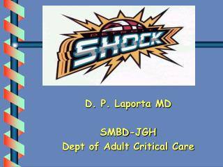 D. P. Laporta MD SMBD-JGH  Dept of Adult Critical Care