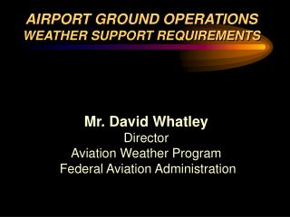 Mr. David Whatley Director Aviation Weather Program  Federal Aviation Administration