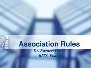 Association Rules Dr. Navneet Goyal BITS, Pilani