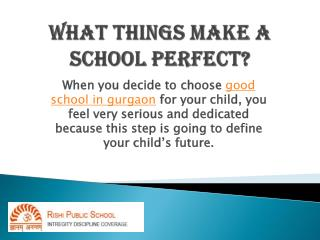 Rishi School- What things make a school perfect?