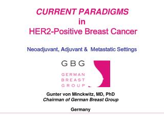 CURRENT PARADIGMS in  HER2-Positive Breast Cancer  Neoadjuvant , A djuvant  &   Metastatic Settings