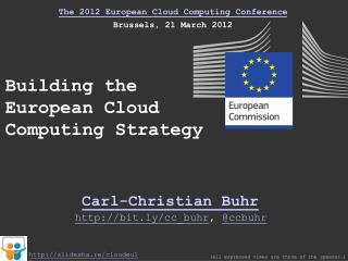 The 2012 European Cloud Computing Conference Brussels, 21 March 2012