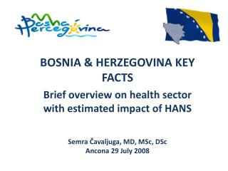 BOSNIA & HERZEGOVINA KEY FACTS Brief overview on health sector with estimated impact of HANS