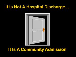 It Is Not A Hospital Discharge… It Is A Community Admission