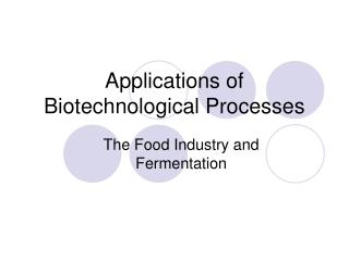 Applications of Biotechnological Processes