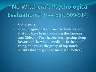 """No Witchcraft Psychological Evaluations ""  (see pgs. 909-914)"