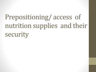 Prepositioning/ access  of nutrition supplies  and their security