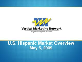 U.S. Hispanic Market Overview May 5, 2009