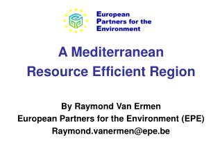 A Mediterranean  Resource Efficient Region By Raymond Van Ermen