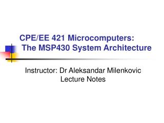 CPE/EE 421 Microcomputers:  The MSP430 System Architecture