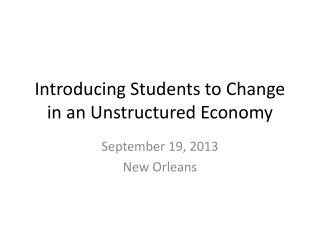 Introducing Students to Change in an Unstructured Economy