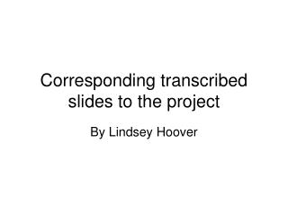 Corresponding transcribed slides to the project