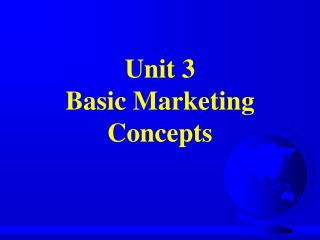 Unit 3 Basic Marketing Concepts