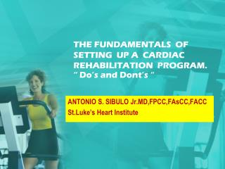 "THE FUNDAMENTALS  OF SETTING  UP A  CARDIAC REHABILITATION  PROGRAM. "" Do's and Dont's """