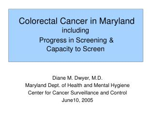 Colorectal Cancer in Maryland including   Progress in Screening & Capacity to Screen