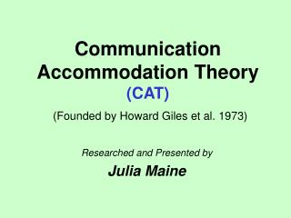 Communication Accommodation Theory (CAT) (Founded by Howard Giles et al. 1973)