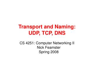 Transport and Naming:  UDP, TCP, DNS