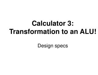 Calculator 3: Transformation to an ALU!