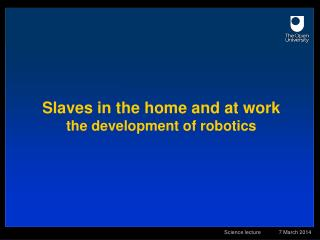 Slaves in the home and at work the development of robotics