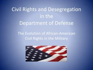 Civil Rights and Desegregation  in the  Department of Defense