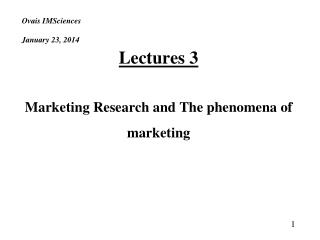 Ovais IMSciences January 23, 2014 Lectures 3 Marketing Research and The phenomena of marketing 1