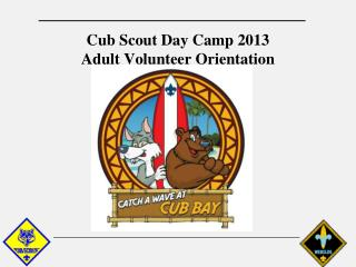 Cub Scout Day Camp 2013 Adult Volunteer Orientation