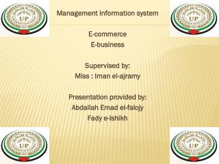 Management Information system E-commerce E-business Supervised by: Miss : Iman el-ajramy