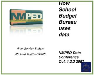 How School Budget Bureau uses  data NMPED Data Conference Oct. 1,2,3 2007
