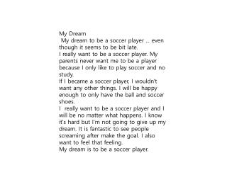 My Dream  My dream to be a soccer player ... even though it seems to be bit late.