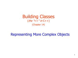 "Building Classes ( the "" ++ "" in  C++) (Chapter 14)"