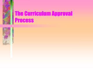 The Curriculum Approval Process