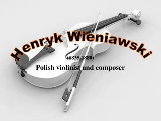 (1835-1880) Polish violinist and composer