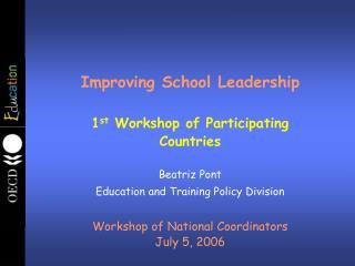 Improving School Leadership 1 st Workshop of Participating Countries Beatriz Pont