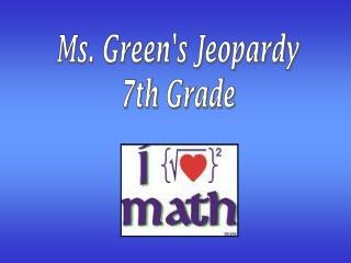 Ms. Green's Jeopardy 7th Grade