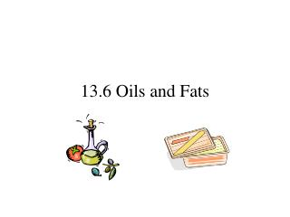13.6 Oils and Fats