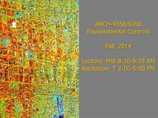 ARCH-4350/6350 Environmental Controls Fall, 2014 Lecture: MW 8:10-9:25 AM