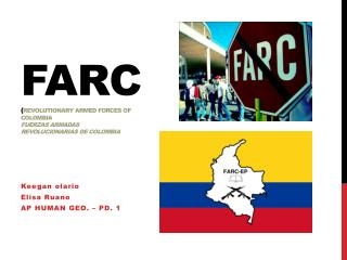 FARC ( Revolutionary Armed Forces of  Colombia Fuerzas Armadas Revolucionarias de Colombia