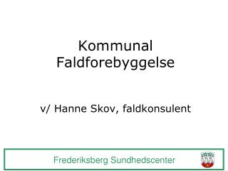 Kommunal  Faldforebyggelse  v/ Hanne Skov, faldkonsulent