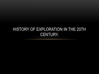 History of exploration in the 20th  Century .