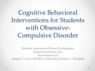Cognitive Behavioral Interventions for Students with Obsessive- Compulsive Disorder