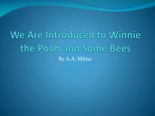 We Are Introduced to Winnie the Pooh and Some Bees