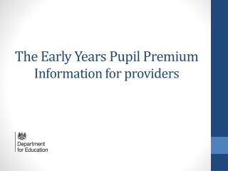 The Early  Years Pupil  Premium Information for providers
