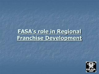 FASA's role in Regional Franchise Development