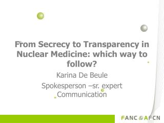 From Secrecy to Transparency in Nuclear Medicine: which way to follow ?